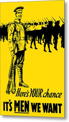Here's Your Chance - It's Men We Want Metal Print by War Is Hell Store