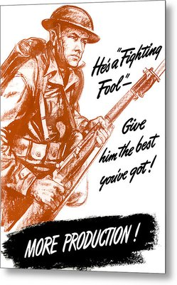 He's A Fighting Fool - More Production Metal Print by War Is Hell Store