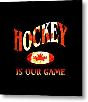Hockey Is Our Game - Canadian Icehockey Tshirt Metal Print by Art America Gallery Peter Potter