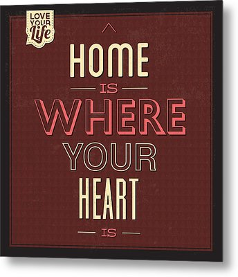 Home Is Were Your Heart Is Metal Print by Naxart Studio