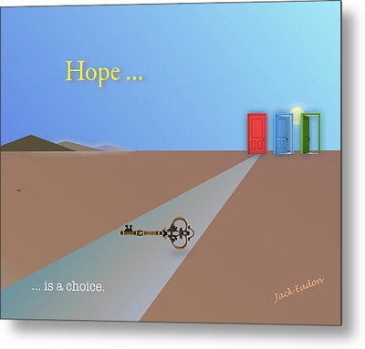 Hope Is A Choice Metal Print by Jack Eadon