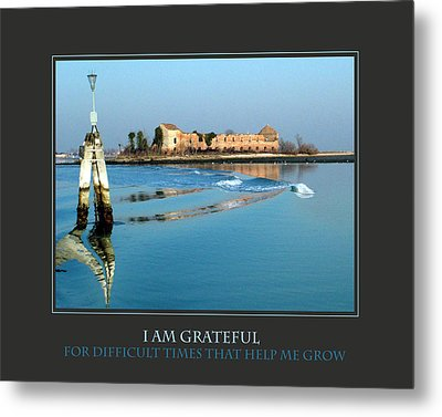 I Am Grateful For Difficult Times Metal Print by Donna Corless