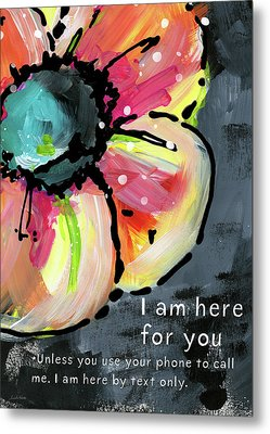 I Am Here For You By Text- Art By Linda Woods Metal Print