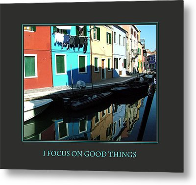 I Focus On Good Things  Metal Print by Donna Corless