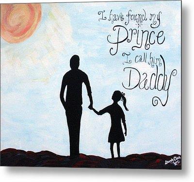 I Found My Prince I Call Him Daddy Metal Print by Brandy Nicole Neal Stenstrom