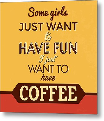 I Just Want To Have Coffee Metal Print by Naxart Studio