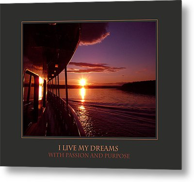 I Live My Dreams With Passion And Purpose Metal Print by Donna Corless