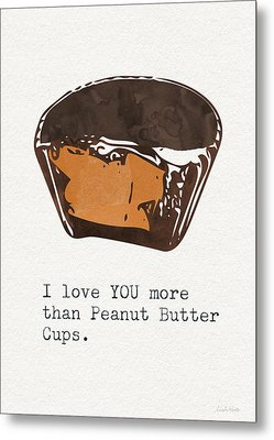 I Love You More Than Peanut Butter Cups 2- Art By Linda Woods Metal Print by Linda Woods