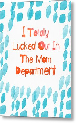 I Lucked Out In The Mom Department- Greeting Card Metal Print by Linda Woods
