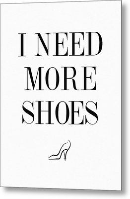 I Need More Shoes Quote Metal Print by Taylan Apukovska