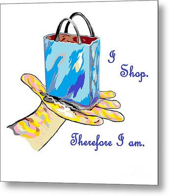I Shop Therefore I Am Metal Print by Eloise Schneider