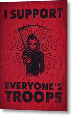 I Support Everyone's Troops Political Statement Grim Reaper  Metal Print