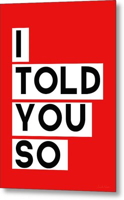 I Told You So Metal Print by Linda Woods