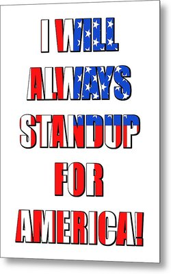 I Will Always Standup For America 4 Metal Print by Mike McGlothlen