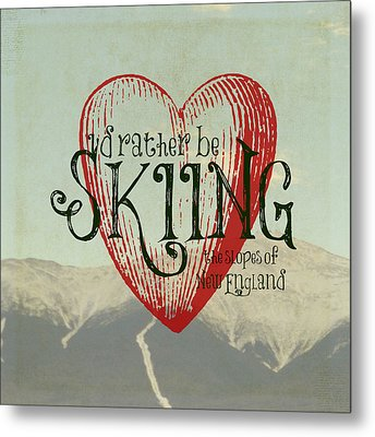 I'd Rather Be Skiing New England Metal Print by Brandi Fitzgerald