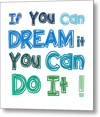 Metal Print featuring the digital art If You Can Dream It You Can Do It by Gina Dsgn