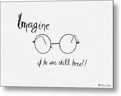Imagine If He Was Still Here Metal Print by Bill Cannon