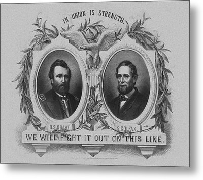 In Union Is Strength - Ulysses S. Grant And Schuyler Colfax Metal Print by War Is Hell Store