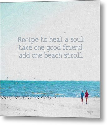 Inspirational Beach Quote Seashore Coastal Women Girlfriends Metal Print by Rebecca Korpita