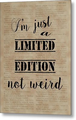 Metal Print featuring the painting Inspiring Quotes Not Weird Just A Limited Edition by Georgeta Blanaru