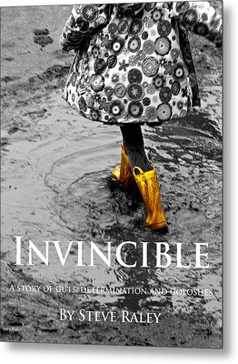 Invincible - A Story Of Guts - Determination - And Goloshes Metal Print by Steve Raley