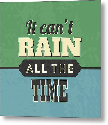 It Can't Rain All The Time Metal Print by Naxart Studio