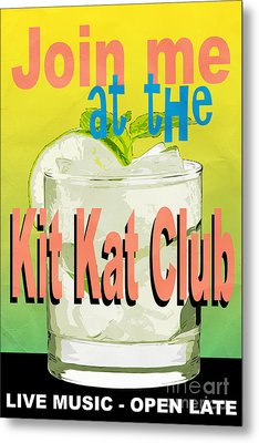Join Me At The Kit Kat Club Metal Print