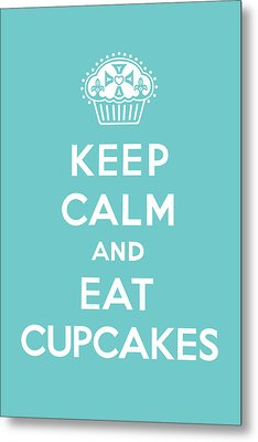 Keep Calm And Eat Cupcakes - Turquoise  Metal Print by Andi Bird