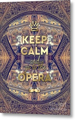 Keep Calm And Go To The Opera Garnier Paris Metal Print by Beverly Claire Kaiya