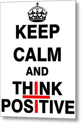 Keep Calm And Think Positive Metal Print by ES Design