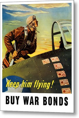 Keep Him Flying - Buy War Bonds  Metal Print by War Is Hell Store