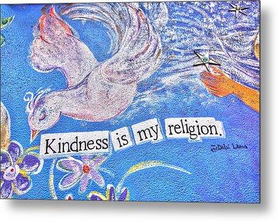 Kindness Is My Religion Metal Print by Lanita Williams