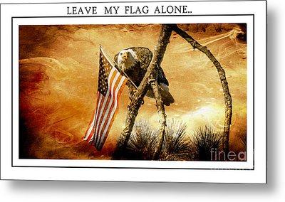 Leave My Flag Alone Metal Print