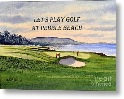 Metal Print featuring the painting Let-s Play Golf At Pebble Beach by Bill Holkham
