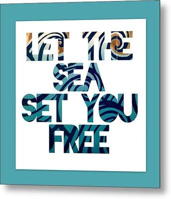Let The Sea Set You Free Metal Print
