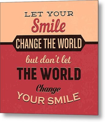 Let Your Smile Change The World Metal Print