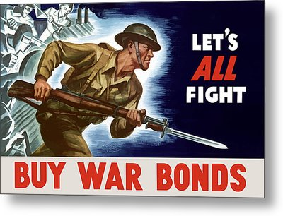 Let's All Fight Buy War Bonds Metal Print by War Is Hell Store