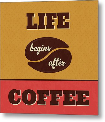 Life Begins After Coffee Metal Print by Naxart Studio