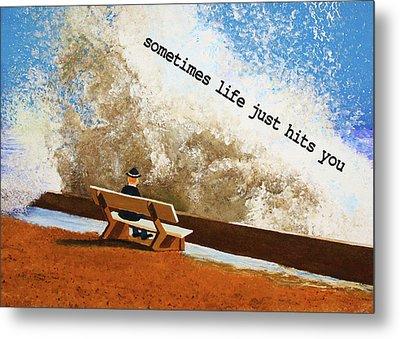Life Hits You Greeting Card Metal Print