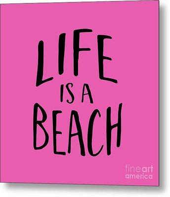 Life Is A Beach Words Black Ink Tee Metal Print by Edward Fielding