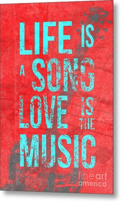 Life Is A Song Love Is The Music 4 Metal Print