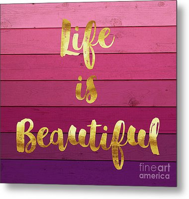 Life Is Beautiful Ombre Painted Wood, Gold Paint Handwriting Metal Print by Tina Lavoie