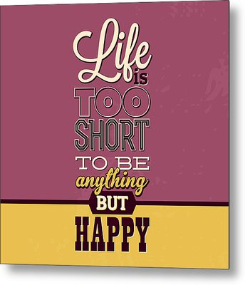 Life Is Too Short Metal Print by Naxart Studio