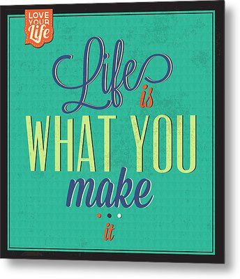 Life Is What You Make It Metal Print by Naxart Studio
