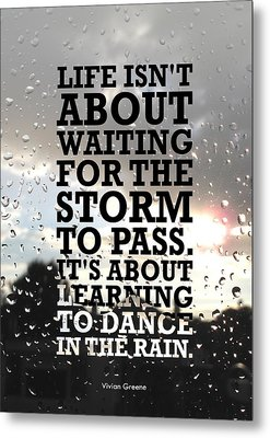 Life Isnot About Waiting For The Storm To Pass Quotes Poster Metal Print by Lab No 4