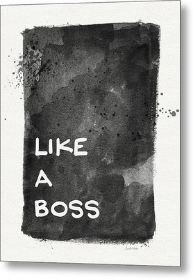 Like A Boss- Black And White Art By Linda Woods Metal Print by Linda Woods