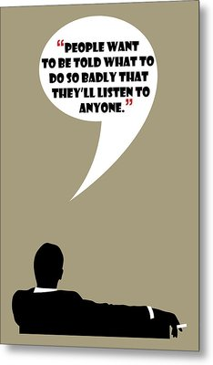 Listen To Anyone - Mad Men Poster Don Draper Quote Metal Print
