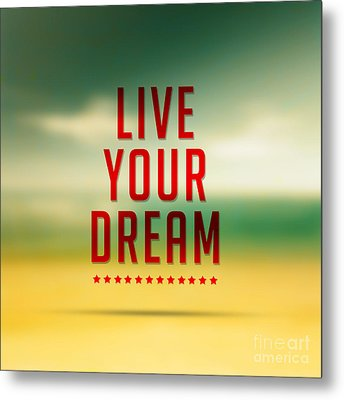 Live Your Dreams,quote Typographical Poster Metal Print by Mohamed Elkhamisy