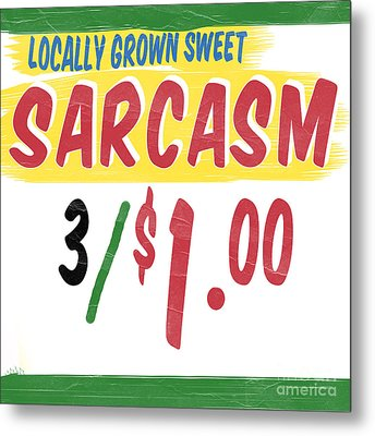 Locally Grown Sweet Sarcasm Metal Print by Edward Fielding