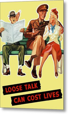 Loose Talk Can Cost Lives - World War Two Metal Print by War Is Hell Store